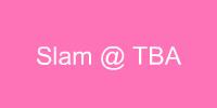 Slam @ TBA